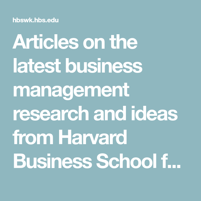 Articles on the latest business management research and ideas from