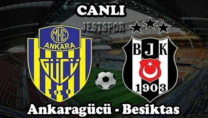 Ankaragucu Besiktas Jestspor Izle Izleme Futbol Mac