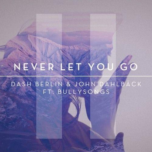 Dash Berlin, John Dahlbäck, BullySongs – Never Let You Go (single cover art)