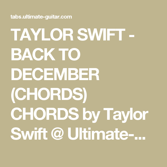 TAYLOR SWIFT - BACK TO DECEMBER (CHORDS) CHORDS by Taylor Swift ...