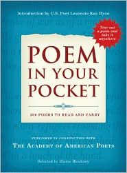 POEM IN YOUR POCKET : edited by Elaine Bleakney. This brilliant little tome is 5x7 and the cover opens to reveal a tablet of 200 tear-off pages of thematically arranged poems to share. Perfect for POEM IN YOUR POCKET DAY!