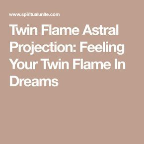 Twin Flame Astral Projection: Feeling Your Twin Flame In Dreams