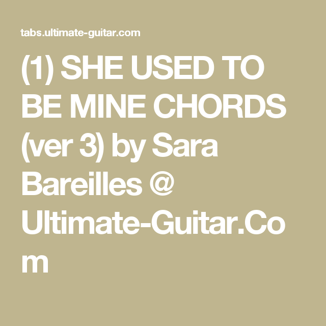 1) SHE USED TO BE MINE CHORDS (ver 3) by Sara Bareilles @ Ultimate ...