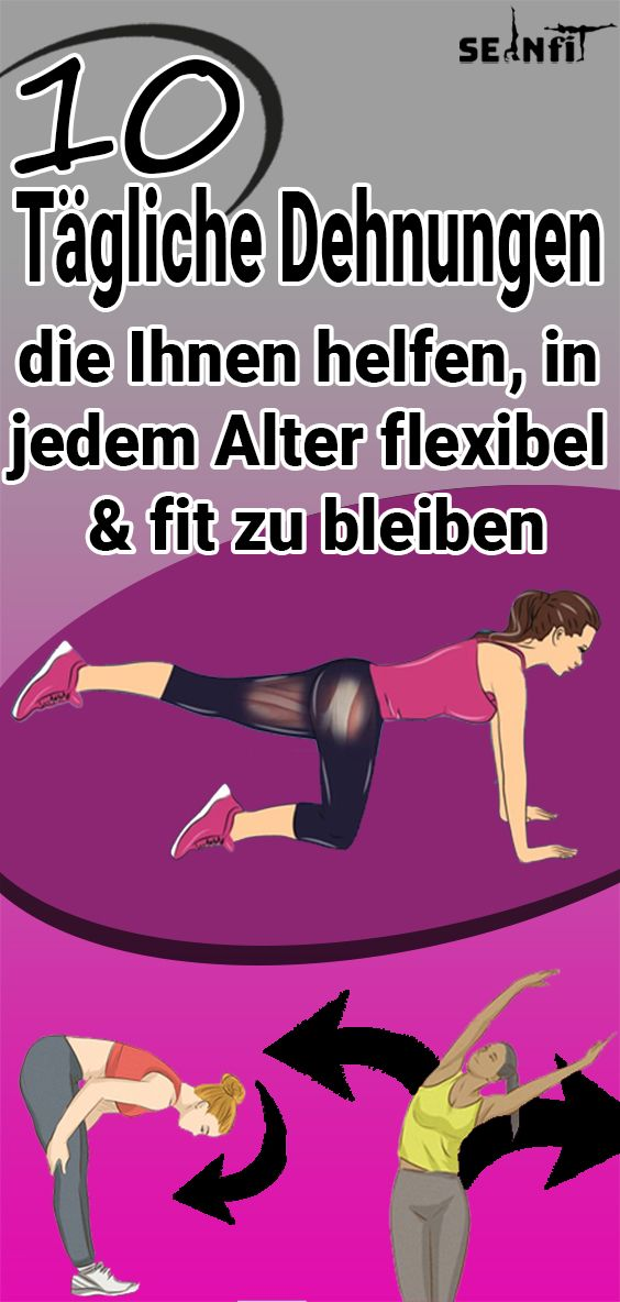 10 tägliche Dehnungen, die Ihnen helfen, in jedem Alter flexibel und fit zu bleiben