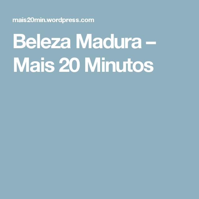 Beleza Madura – Mais 20 Minutos