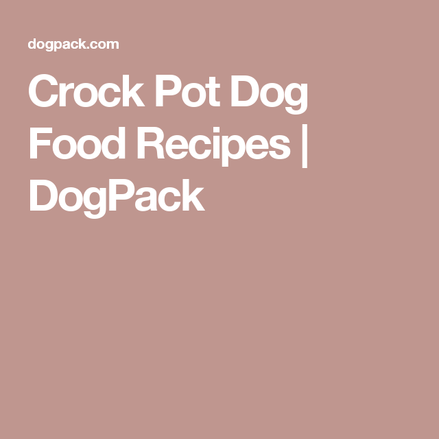 10 Amazing Things That Happened When I Started Making Dog Food In The Crock Pot Dog Food Recipes Dog Food Recipes Crockpot Make Dog Food