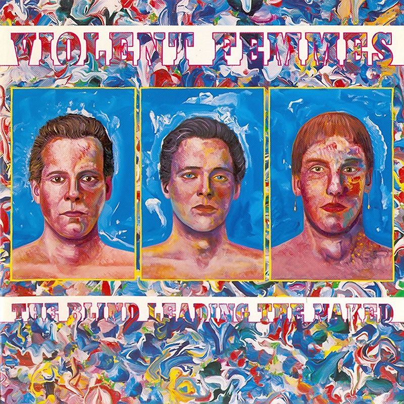 Violent Femmes - The Blind Leading The Naked