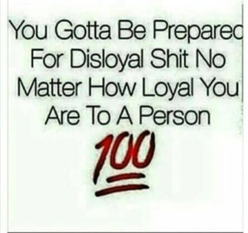 I don't like disloyal people at all. just say the truth