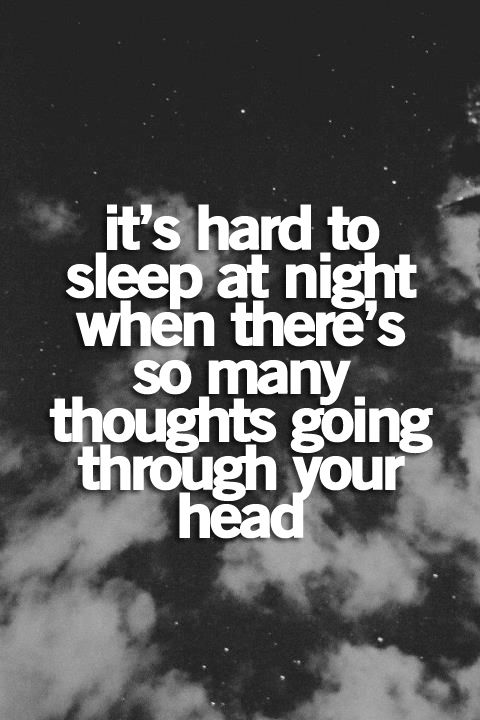 It's hard to sleep at night when there's so many thoughts going through your head