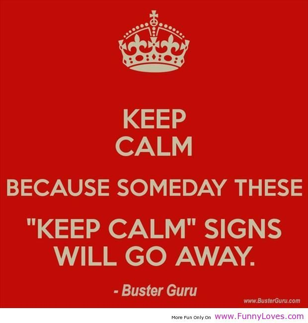 keep calm quotes | calm sign will go away – keep calm funny ...