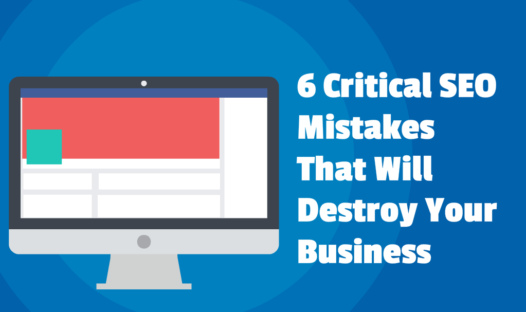 6 Critical Seo Mistakes That Will Destroy Your Business Many Companies Turn To Seo Also Known As Sea Social Media Web Design Marketing Social Media Marketing