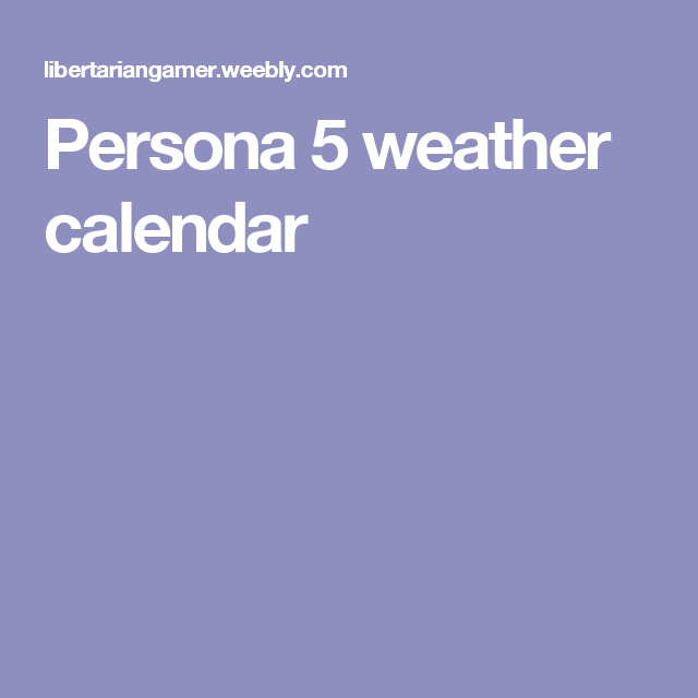 Persona 5 weather calendar | Games | Weather calendar