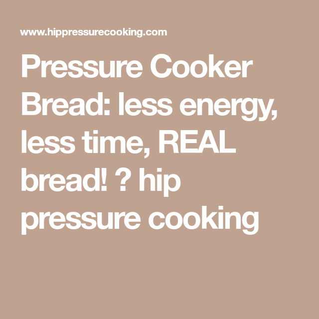 REAL White Savory Bread - Pressure Cooker