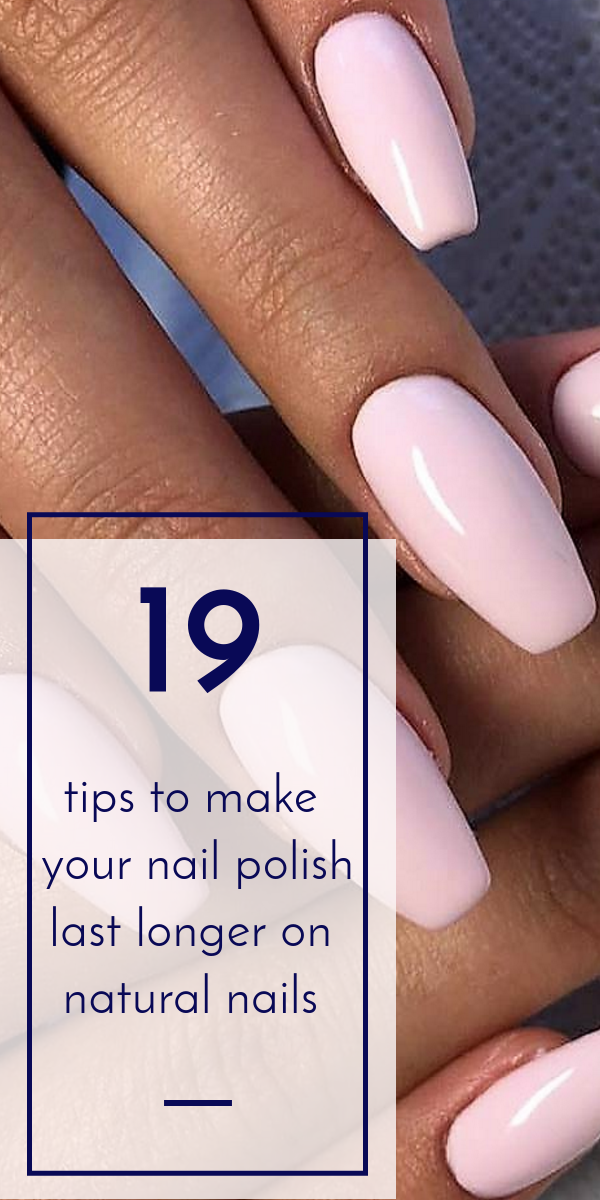 19 Proven Tips On How To Make Nail Polish Last Longer On Natural Nails Long Lasting Nail Polish Natural Nails Manicure Natural Nail Care