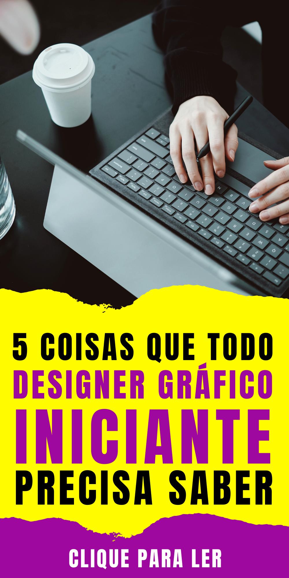 Exclusivo: 5 coisas que todo designer grafico inic...