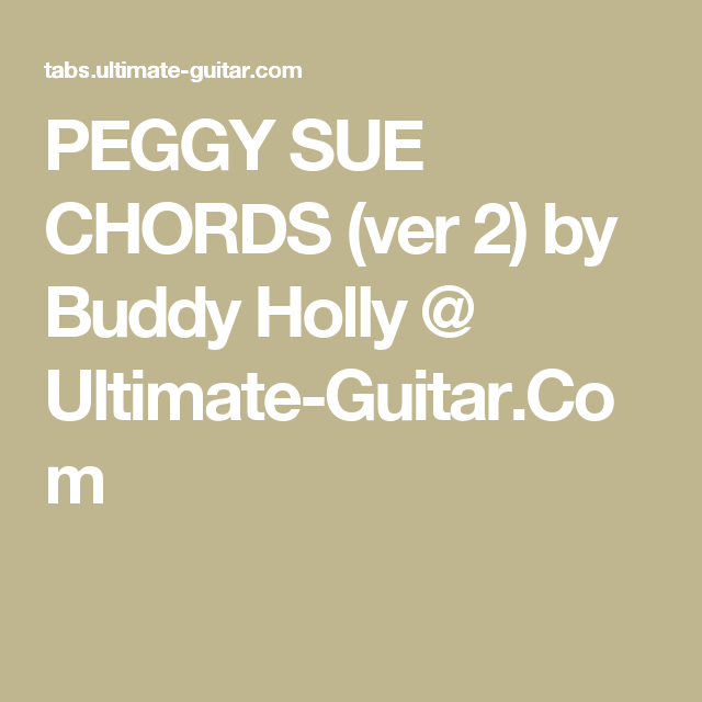 PEGGY SUE CHORDS (ver 2) by Buddy Holly @ Ultimate-Guitar.Com ...
