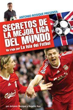 La Isla Del Futbol Secretos De La Mejor Liga Del Mundo Fútbol Que Te Mejores Libros Para Leer