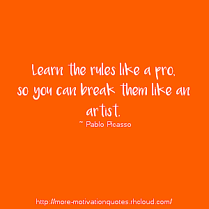 """""""  Learn the rules like a pro, so you can break them like an artist.  """" ~ Pablo Picasso If you like this, follow me here for more Inpirational, Motivational Quotes"""