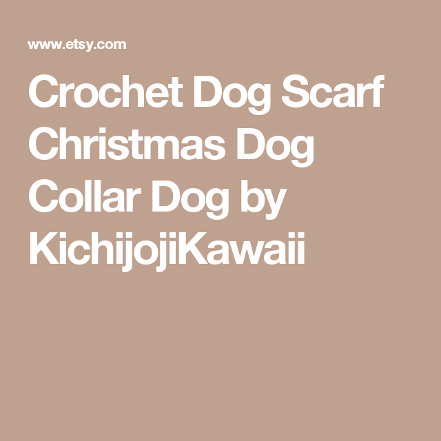 Crochet Dog Scarf Christmas Dog Collar Dog by KichijojiKawaii