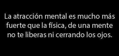 mental attraction is stronger than  physical ,of a mind you wont escape even if you close your eyes