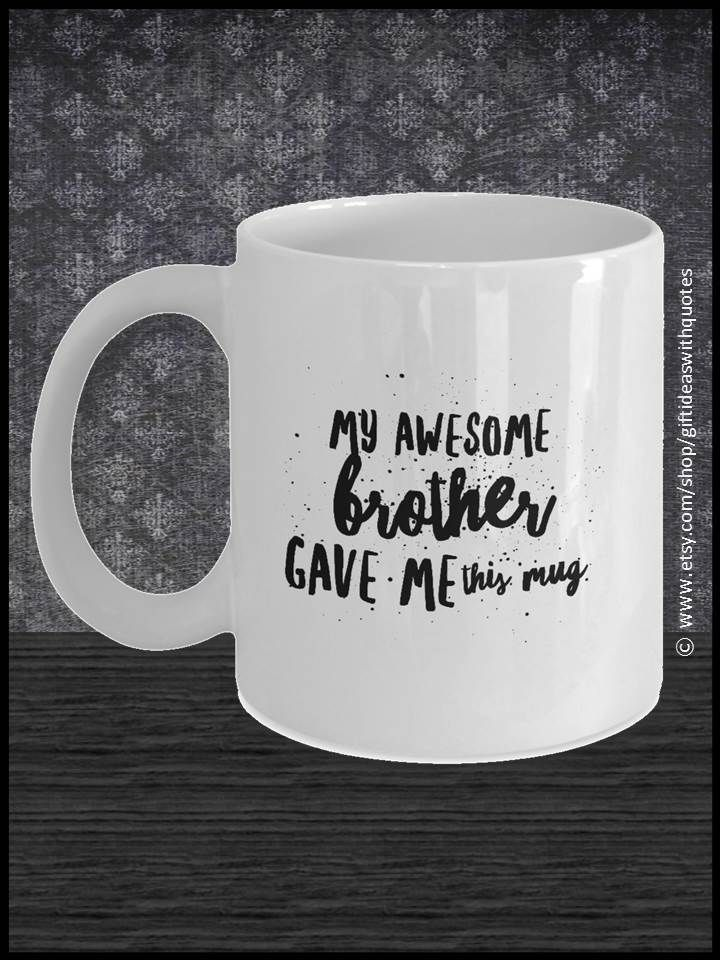 Sister Gift From BrotherThis Coffee Mug Makes A Great Idea For Brother Or You May Give This Cup As Special