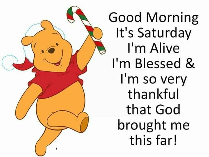 Good Morning It S Saturday I M Alive I M Blessed I M So Very Thankful That God Brough Good Morning Saturday Happy Saturday Morning Saturday Morning Quotes