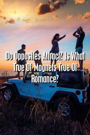 Relationflow Do Opposites Attract Is What True Of Magnets True Of Romance Relationflow Do Opposites Attract Is What True Of Magnets True Of Romance
