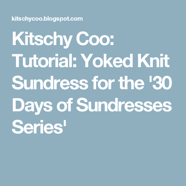 Kitschy Coo: Tutorial: Yoked Knit Sundress for the '30 Days of Sundresses Series'