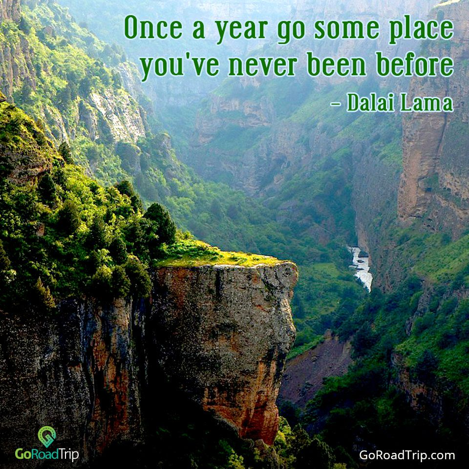 Once a year go someplace you've never been before Dalai