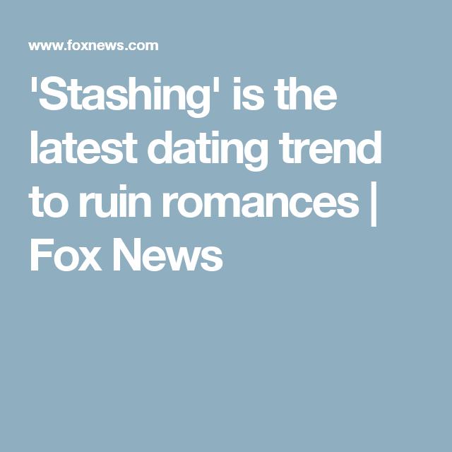 dating trends stashing