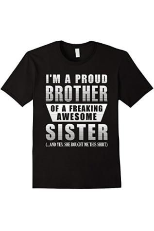 proud brother shirt from his sweet sister do you have a hard time deciding what to get your brother for christmas every year even though youve known