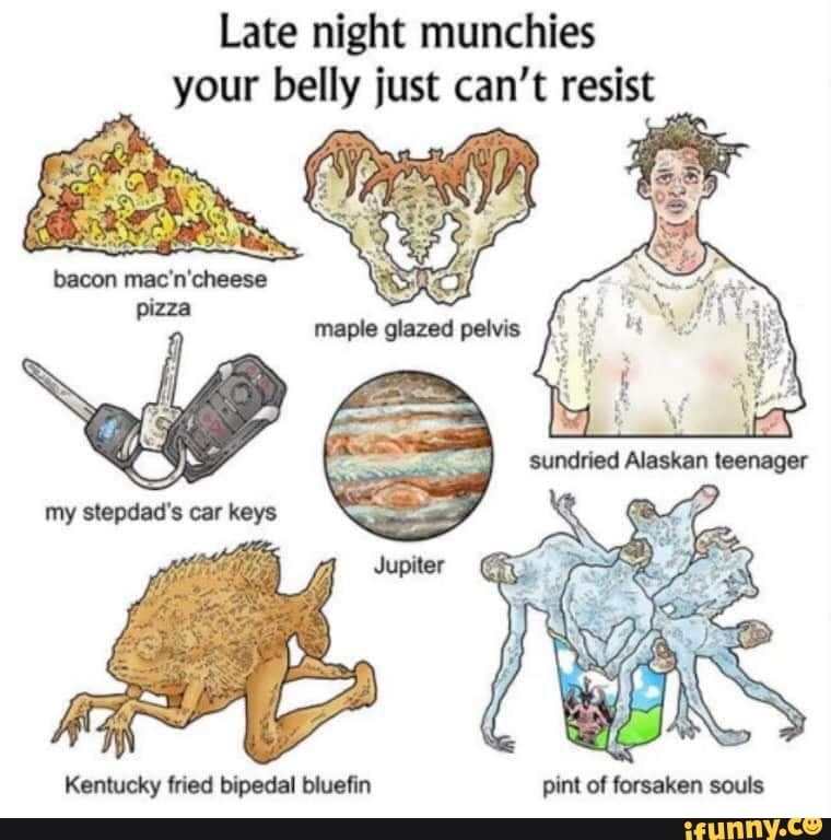 Picture memes NH1W1Mm17: 1 comment — iFunny Late night munchies your belly just can't resist – popular memes on the site