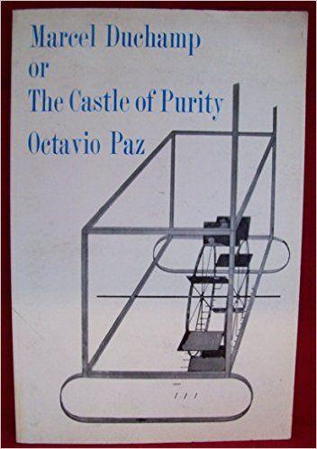 Octavio Paz, Marcel Duchamp or the Castle of Purity, editado por Cape Goliard, Londrés, 1970.