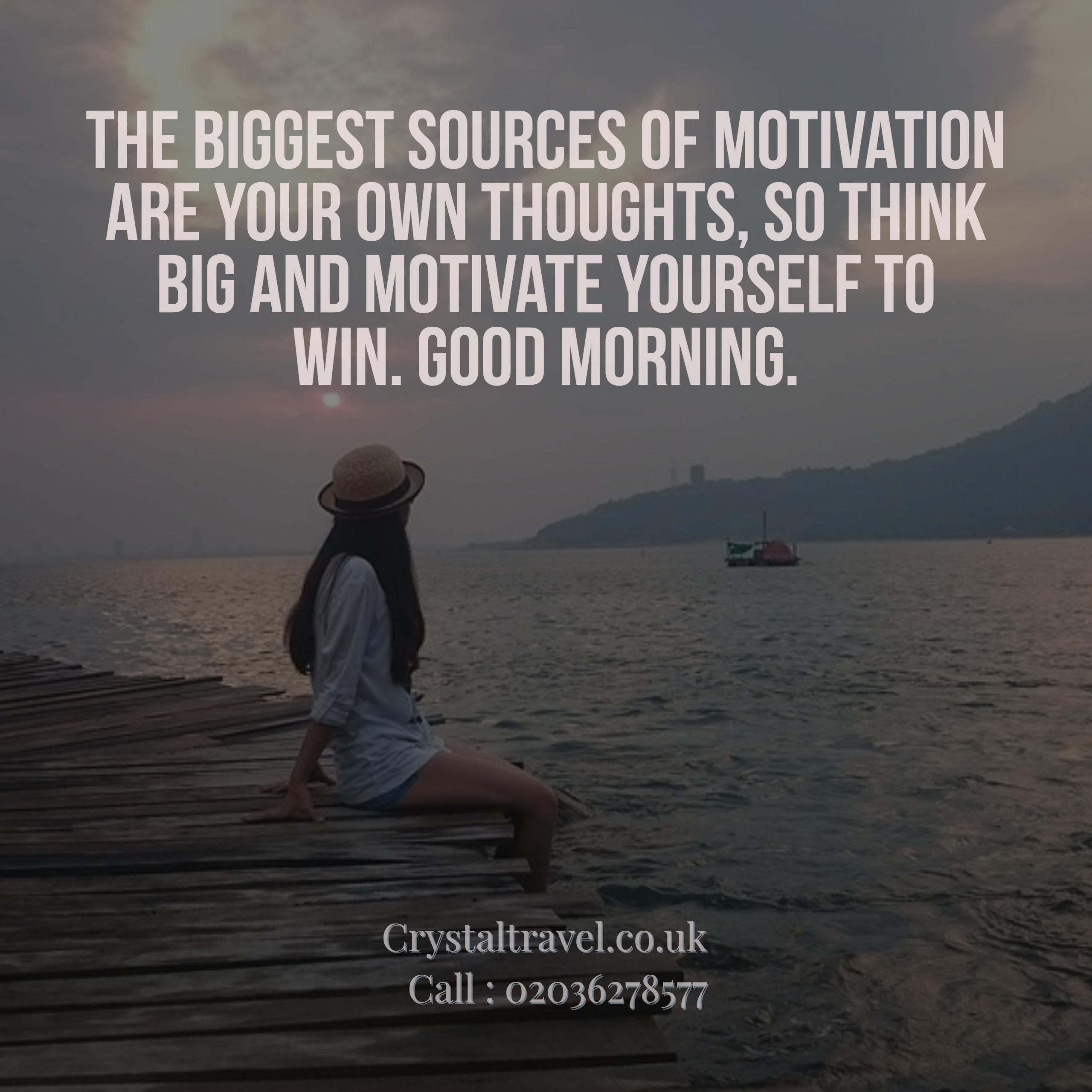 The biggest sources of motivation are your own thoughts ...