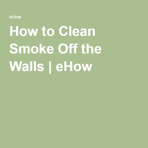 Lovely How To Clean Smoke Off The Walls | EHow