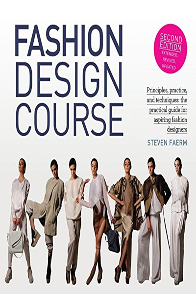 2017 Fashion Design Course Principles Practice And Techniques The Practical Guide For Aspiring Fashion Designers By Steven Faerm B E S Design Course Fashion Design Books Fashion Design