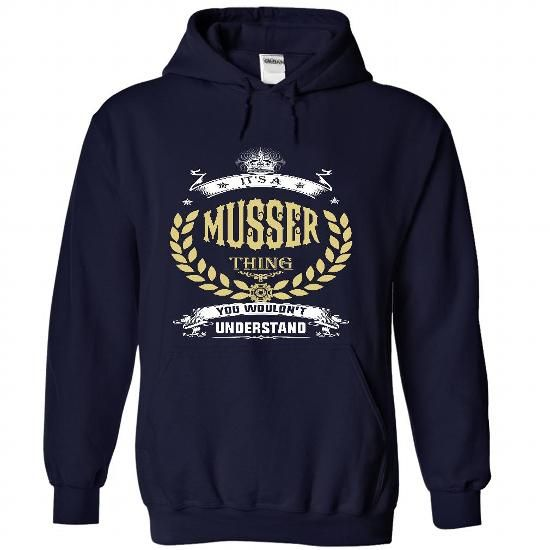 MUSSER . its A MUSSER Thing You Wouldnt Understand  - T - #lace shirt #sudaderas hoodie. FASTER => https://www.sunfrog.com/Names/MUSSER-it-NavyBlue-51592115-Hoodie.html?68278