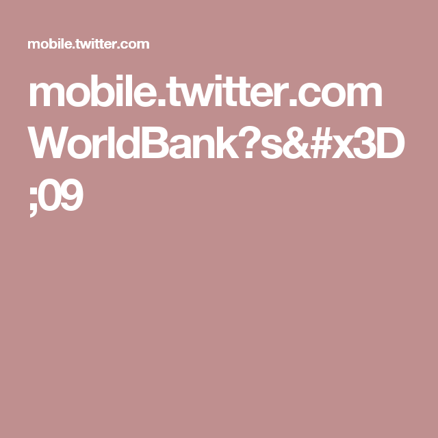 mobile.twitter.com WorldBank?s=09