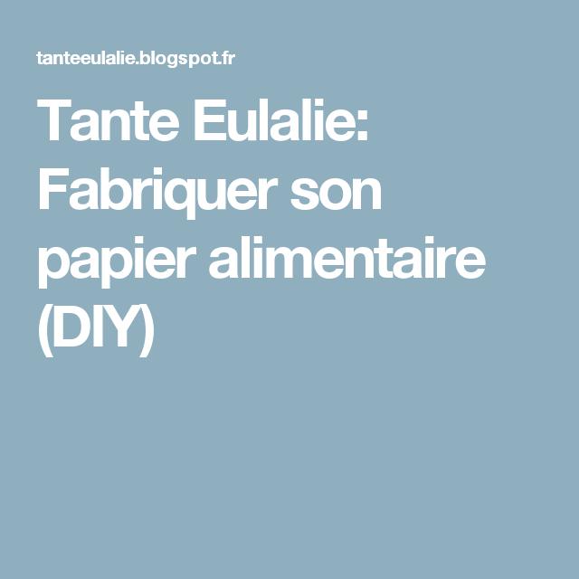 Tante Eulalie: Fabriquer son papier alimentaire (DIY)