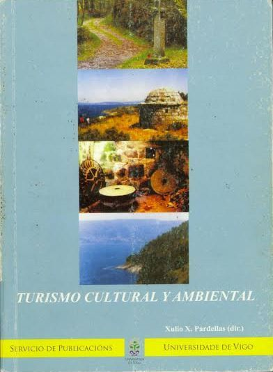Turismo cultural y ambiental / Xulio X. Pardellas, (dir.) Vigo : Servicio de Publicacións, Universidade, 2003