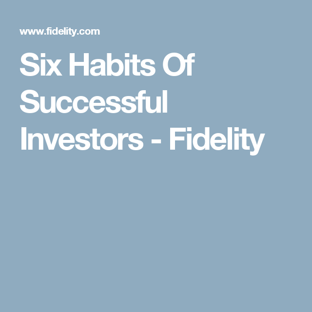 Six Habits Of Successful Investors Fidelity Success Investors Investing