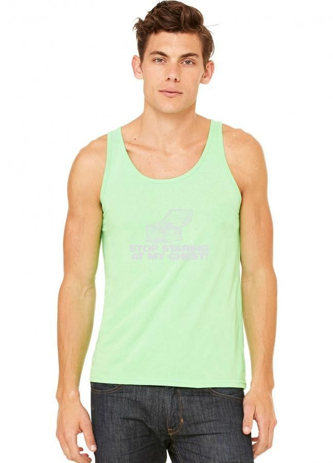 stop staring at my chest Tank Top
