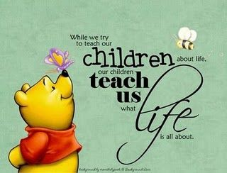 While we try to teach our children about life, our children teach us what life is all about