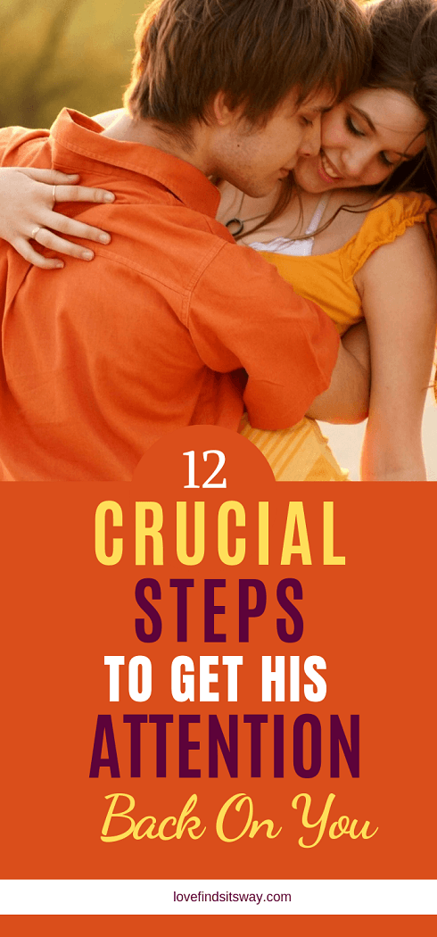 How To Get His Attention Again Back in 12 Powerful Steps