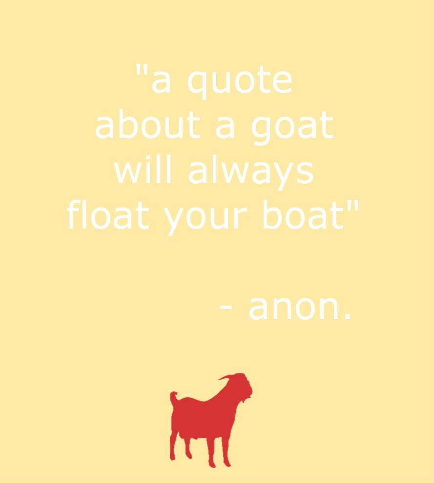 """""""A quote about a goat will always float your boat"""" how far can a quote travel?"""