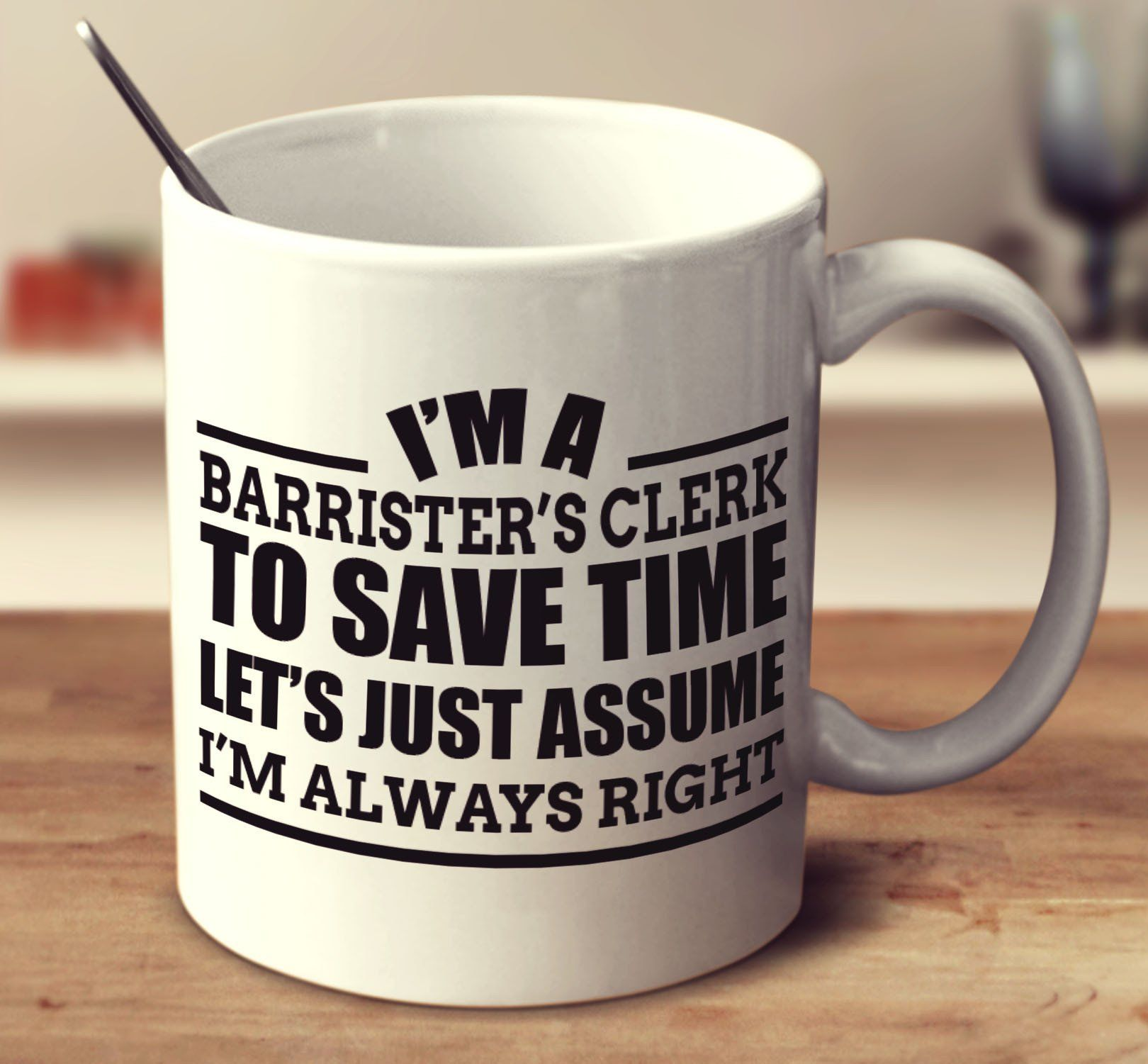 I'm A Barrister's Clerk To Save Time Let's Just Assume I'm Always Right