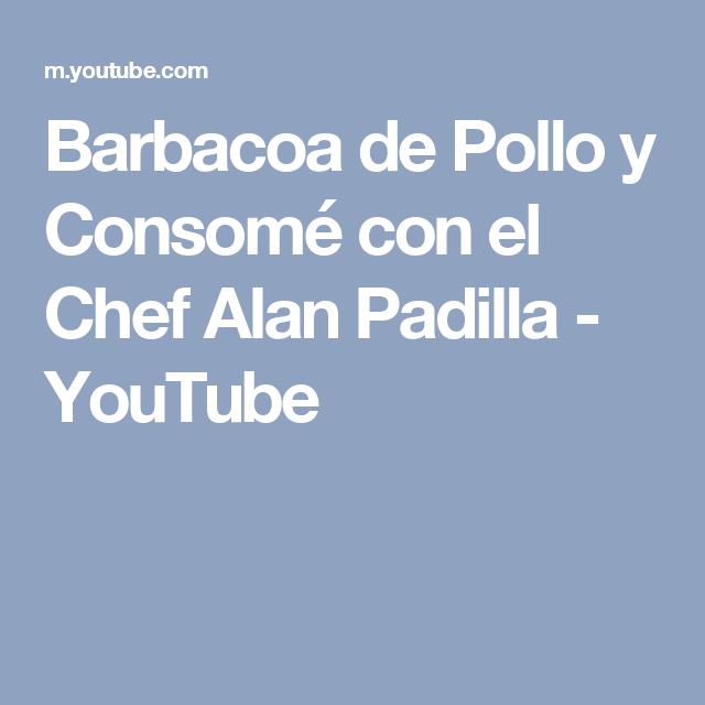 Barbacoa de Pollo y Consomé con el Chef Alan Padilla - YouTube