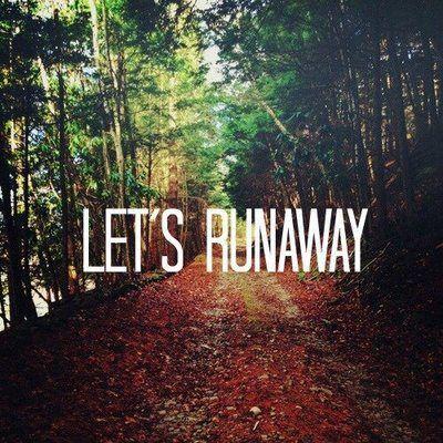 let's runaway