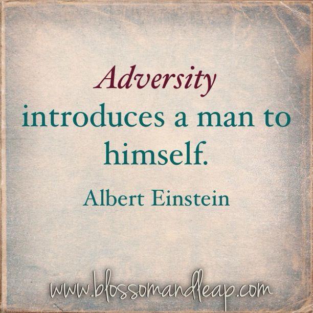 Adversity introduces a man to himself. AlbertEinstein