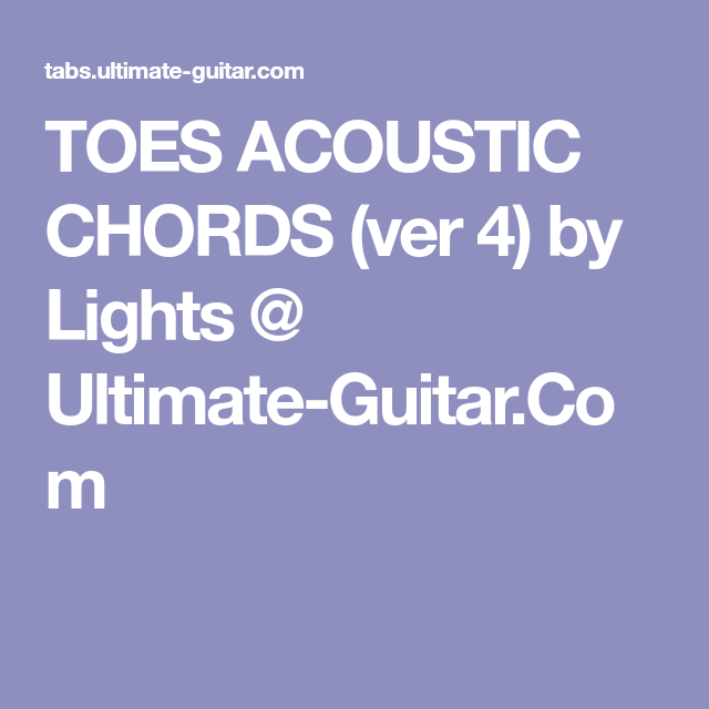 TOES ACOUSTIC CHORDS (ver 4) by Lights @ Ultimate-Guitar.Com ...